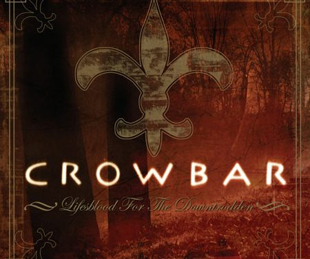 Crowbar's Lifesblood for The Downtrodden